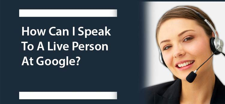 How-Can-I-Speak-To-A-Live-Person-At-Google