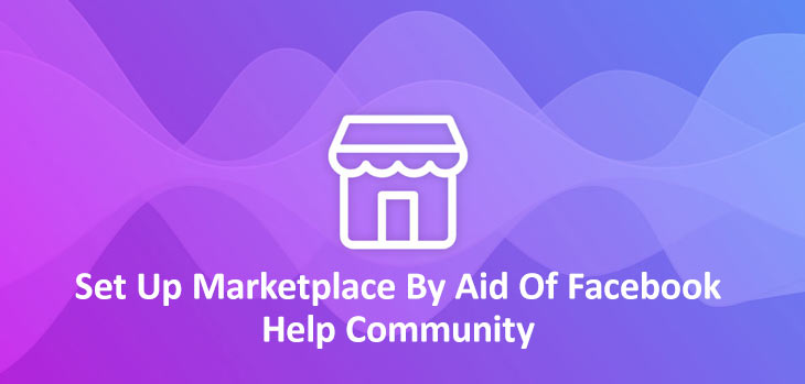 Set-Up-Marketplace-By-Aid-Of-Facebook-Help-Community