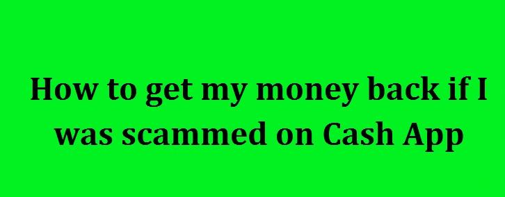 get my money back if I was scammed on Cash App